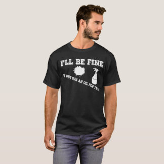 Mens funny shirt for wives who have an oil for tha