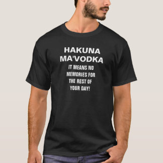 Men's HAKUNA MA'VODKA IT MEANS NO MEMORIES FOR THE T-Shirt