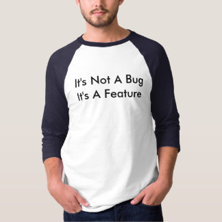 "Men's ""It's Not A Bug It's A Feature"" T-Shirt"
