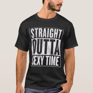 Men's Straight Outta Sexy Time Funny Tee