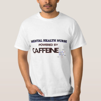 Mental Health Nurse Powered by caffeine T-Shirt