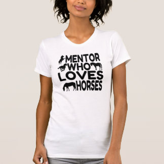 Mentor Who Loves Horses Tees