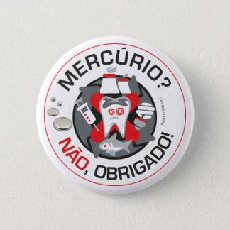 """""""Mercúrio? Não obrigado?!"""" pin/button 6 Cm Round Badge"""