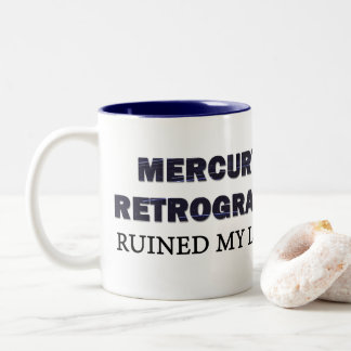 'Mercury Retrograde Ruined My Life' Mug