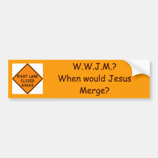 merge, W.W.J.M.?When would Jesus M... - Customized Bumper Sticker
