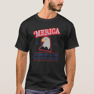 Merica Undefeated Two Time World War Champ T-Shirt