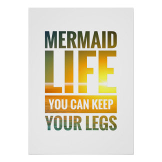 Mermaid Life You Can Keep your Legs Poster