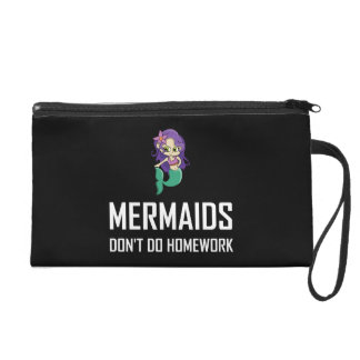 Mermaids Do Not Do Homework Wristlet