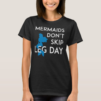 Mermaids don't skip leg day T-Shirt
