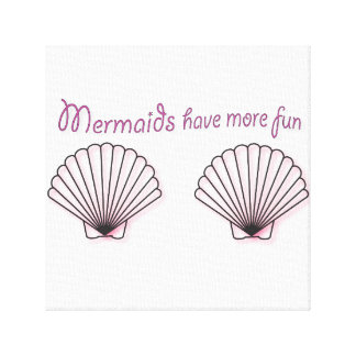 Mermaids Have More Fun Canvas Print