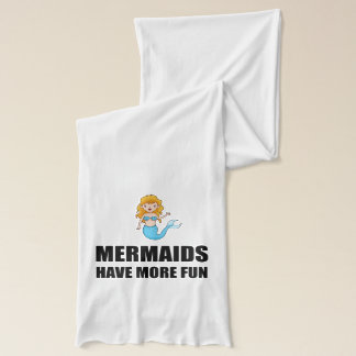 Mermaids Have More Fun Scarf