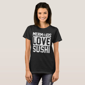 Mermaids Love Sushi T-Shirt