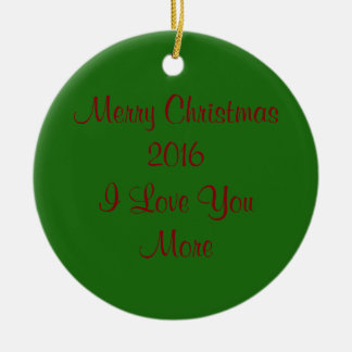 Merry Christmas 2016 I Love You More Round Ceramic Decoration