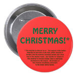 MERRY CHRISTMAS!* (fine print) Pinback Buttons