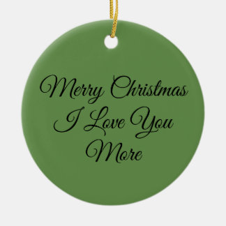 Merry Christmas I Love You More Ceramic Ornament