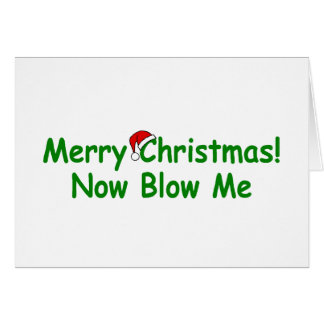 Merry Christmas Now Blow Me Card