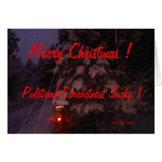 Merry Christmas ! Political Correctness Sucks ! Greeting Card