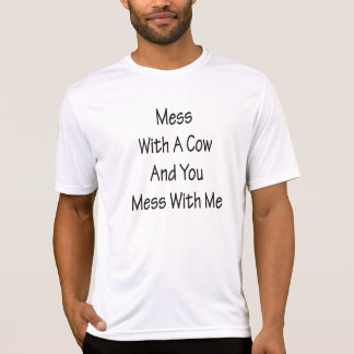 Mess With A Cow And You Mess With Me Tee Shirts