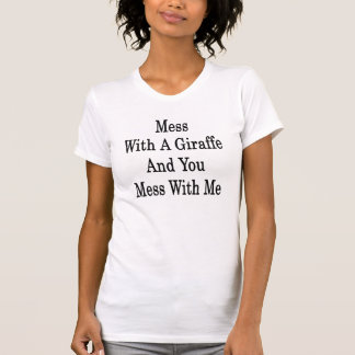 Mess With A Giraffe And You Mess With Me Tshirt