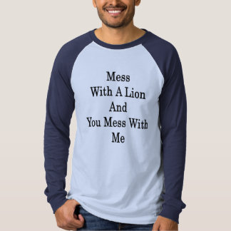 Mess With A Lion And You Mess With Me T-shirts