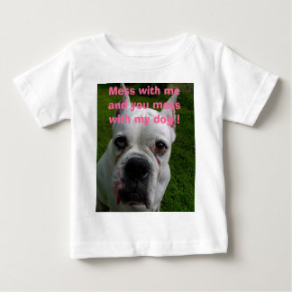 Mess with me and you mess with my dog ! T Shirt