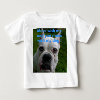 Mess with me and you mess with my dog ! T Shirts