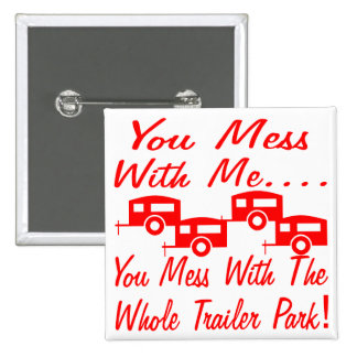 Mess With Me You Mess With The Whole Trailer Park 15 Cm Square Badge