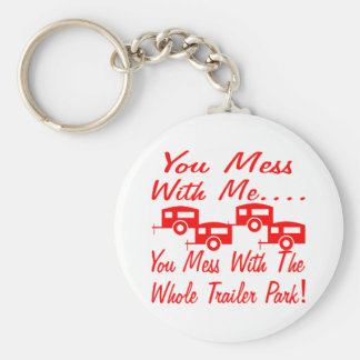 Mess With Me You Mess With The Whole Trailer Park Key Ring
