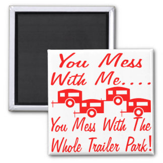 Mess With Me You Mess With The Whole Trailer Park Magnet