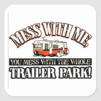 Mess with me you mess with the whole trailer park square sticker