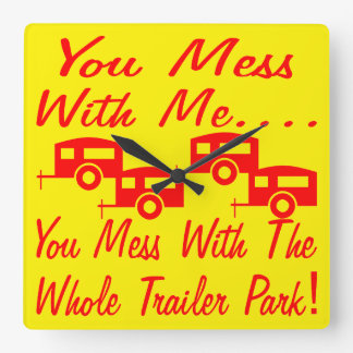 Mess With Me You Mess With The Whole Trailer Park Square Wall Clock