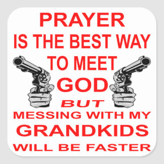 Mess With My Grandkids & Meet God Square Sticker