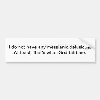 Messianic delusions - bumper sticker car bumper sticker