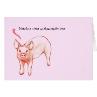 Metadata is just cataloguing for boys note card
