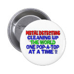 Metal Detecting Cleaning Up The World (Pop-A-Top) Pinback Button
