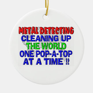 Metal Detecting Cleaning Up The World (Pop-A-Top) Ceramic Ornament