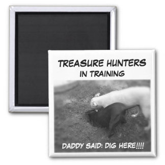 Metal Detecting Items, DADDY SAID: DIG HERE!!!!... Square Magnet