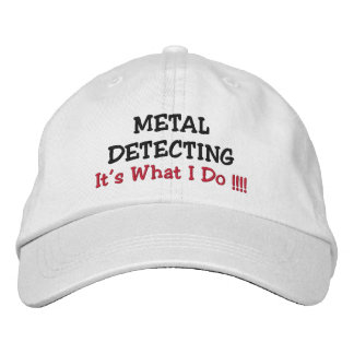 """METAL DETECTING, """"It's What I Do !!!!"""" Embroidered Hat"""