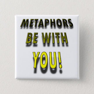 Metaphors Be With You Funny Button Badge Pin