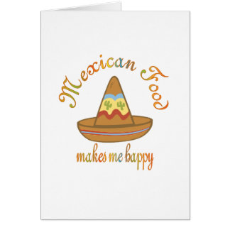 Mexican Food Makes Me Happy Card