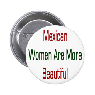 Mexican Women Are More Beautiful Button
