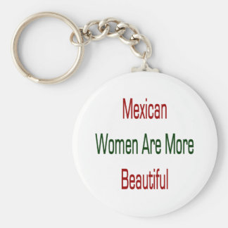 Mexican Women Are More Beautiful Key Chain