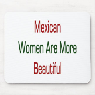 Mexican Women Are More Beautiful Mouse Pad