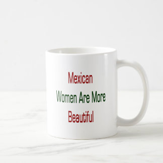 Mexican Women Are More Beautiful Coffee Mugs