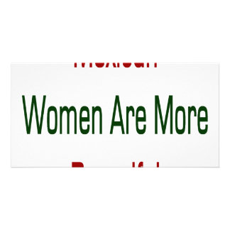 Mexican Women Are More Beautiful Personalized Photo Card