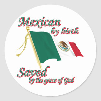 Mexicanby birth saved by the grace of God Round Sticker