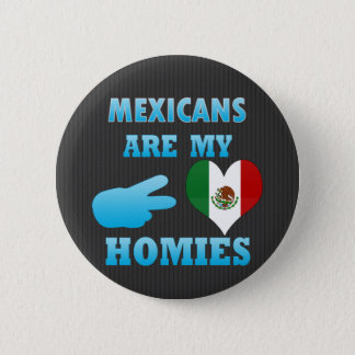 Mexicans are my Homies 6 Cm Round Badge