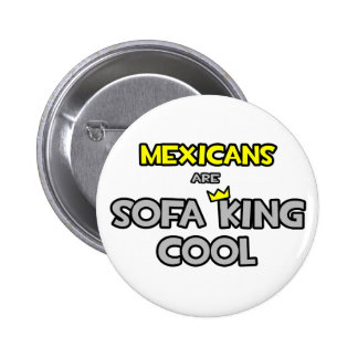 Mexicans Are Sofa King Cool 6 Cm Round Badge