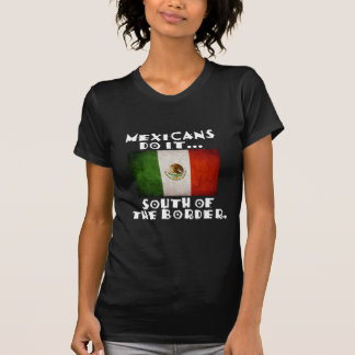 Mexicans Do It... South of the Border. T-Shirt
