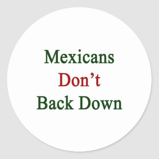 Mexicans Don t Back Down Stickers